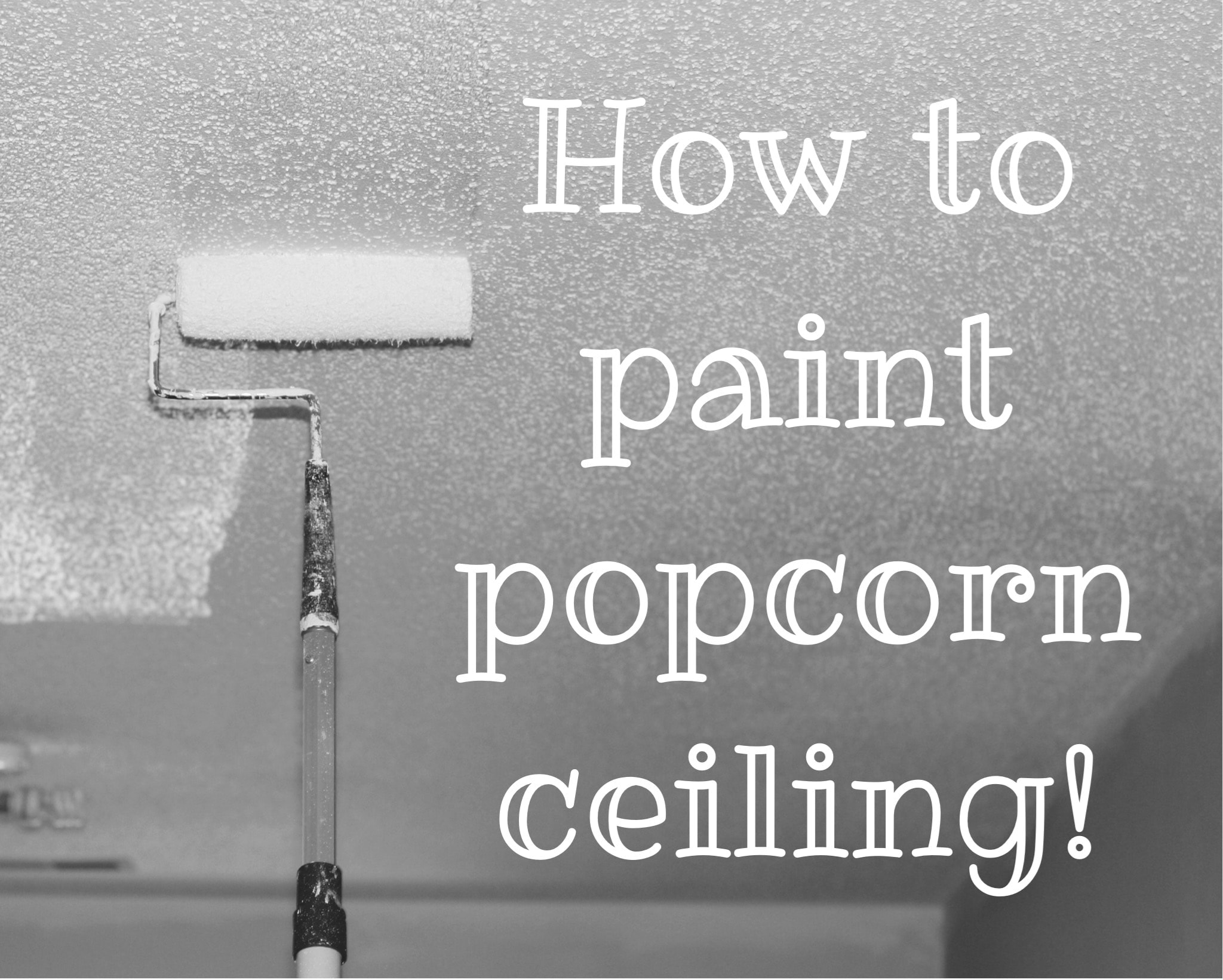 Painting Popcorn Ceilings • REFASHIONABLY LATE