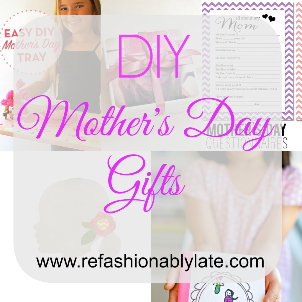 DIY Mother's Day Gifts - www.refashionablylate.com
