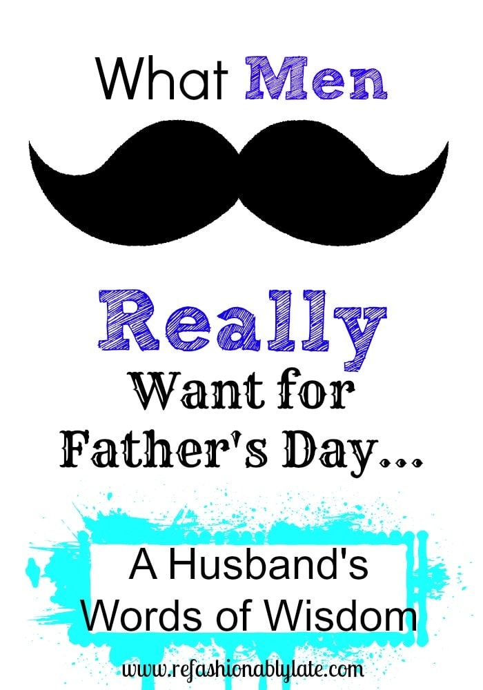 What Men Really Want for Father's Day - www.refashionablylate.com