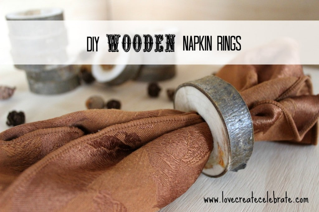 DIY Wooden Napkin Rings - Love Create Celebrate