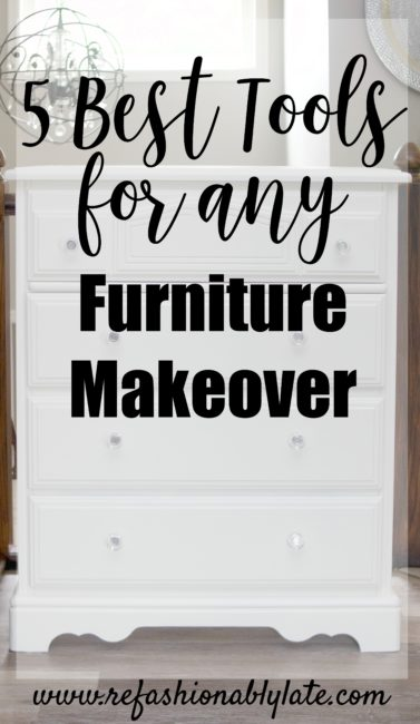 The 5 Best Tools for any Furniture Makeover - www.refashionablylate.com