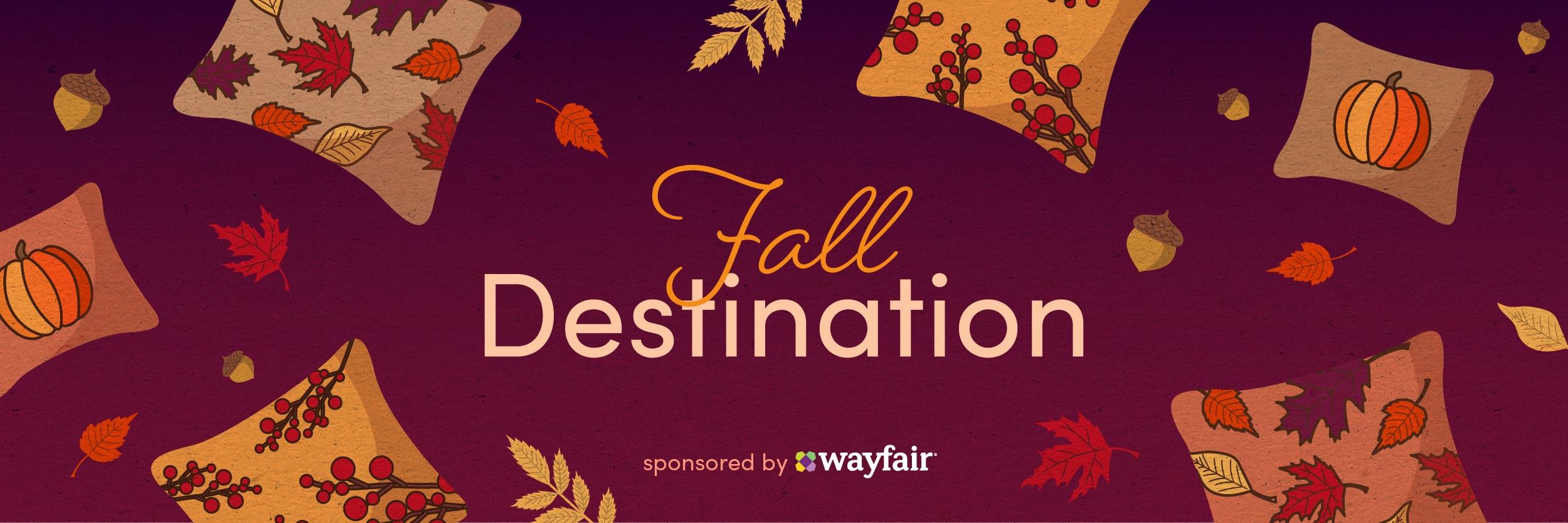 Fall Destination sponsored by wayfair text