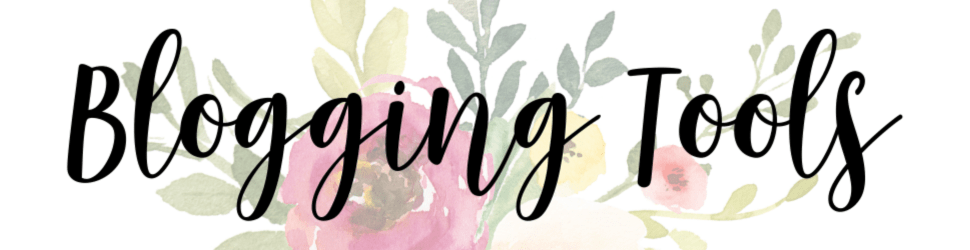 faded floral background with text Blogging Tools