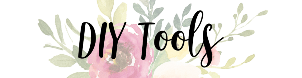 faded floral background with text DIY Tools