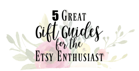 faded floral background with text reading 5 great gift guides for the etsy enthusiast