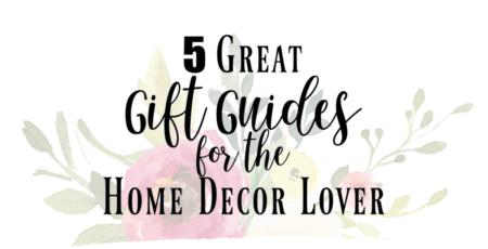 faded floral background with text reading 5 great gift guides for the home decor lover