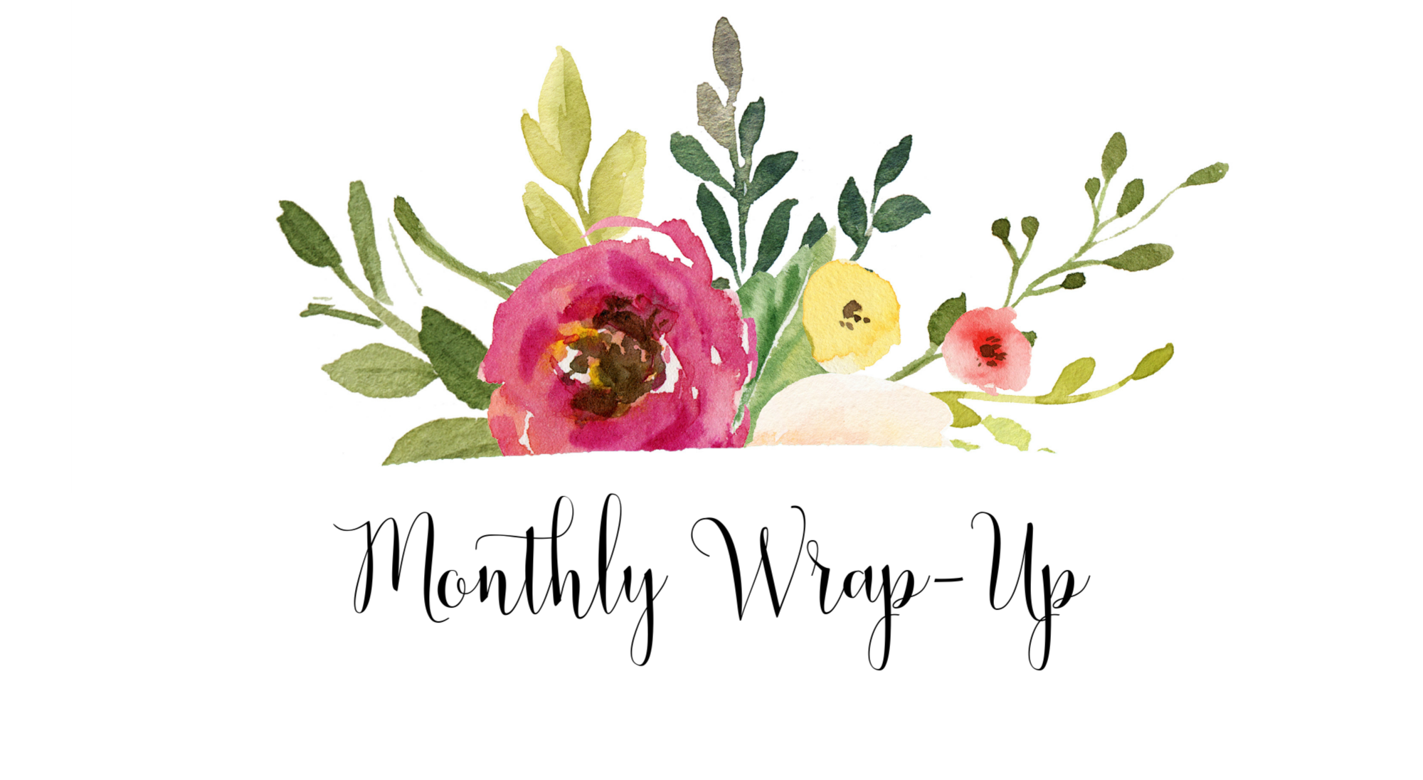 floral watercolor image with text below Monthly Wrap-Up